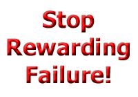 Stop Rewarding Failure!
